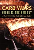 Carb Wars: Sugar is the New Fat by Judy Barnes Baker (April 1, 2007) Paperback