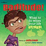 Baditude! What to Do When Life Stinks! (Responsible Me!)