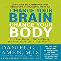 Change Your Brain, Change Your Body: Use Your Brain to Get and Keep the Body You Have Always Wanted Audiobook by Daniel G. Amen Narrated by Marc Cashman