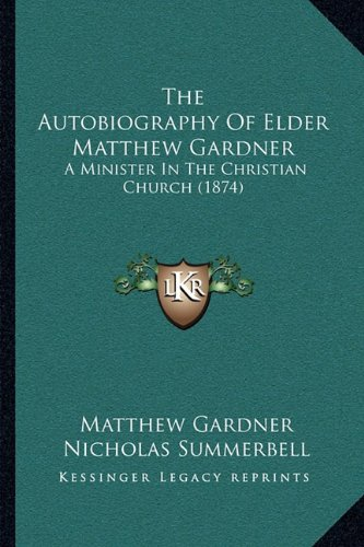 Download The Autobiography Of Elder Matthew Gardner: A Minister In The Christian Church (1874) ebook
