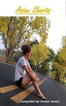 Asian Shorts: Short Stories About Asia by [Jones, Owen, Jones, Owen, Aidow, Trevor, Chow, Jennifer J., Collier, David, Foong, Bernard, Ingram, Gay, Lord, Mike, Mallery, Sarah]