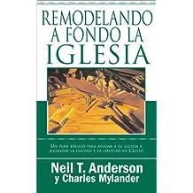 Remodelando A Fondo La Iglesia Un Plan Biblico Para Ayudar Su Alcanzar Unidad Y Libertad En Cristo Spanish Edition
