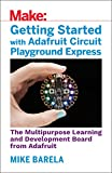 img - for Getting Started with Adafruit Circuit Playground Express: The Multipurpose Learning and Development Board from Adafruit book / textbook / text book