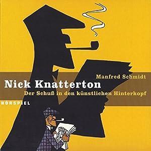 Der Schuss in den künstlichen Hinterkopf (Nick Knatterton 1) Hörspiel