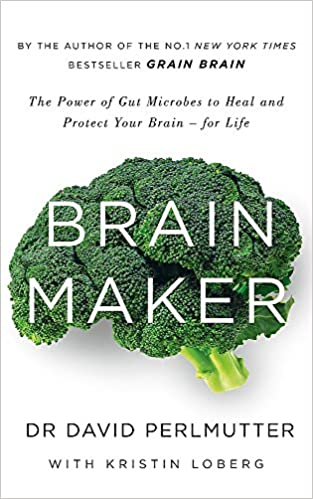 18689cfdb922 Brain Maker  The Power of Gut Microbes to Heal and Protect Your Brain - for  Life  Amazon.co.uk  David Perlmutter  Books