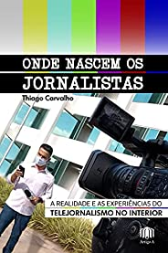 Onde nascem os jornalistas: A realidade e as experiências do telejornalismo no interior