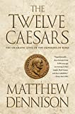 img - for The Twelve Caesars: The Dramatic Lives of the Emperors of Rome book / textbook / text book