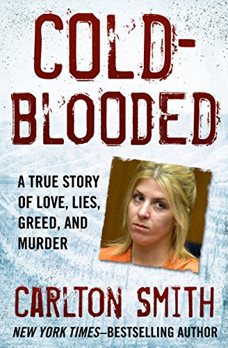 Cold-Blooded: A True Story of Love, Lies, Greed, and Murder cover