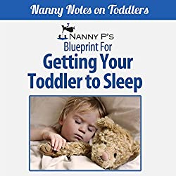 Getting Your Toddler to Sleep: A Nanny P Blueprint (Book 3)