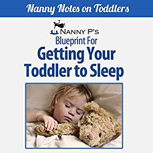 Getting Your Toddler to Sleep: A Nanny P Blueprint (Book 3) Audiobook