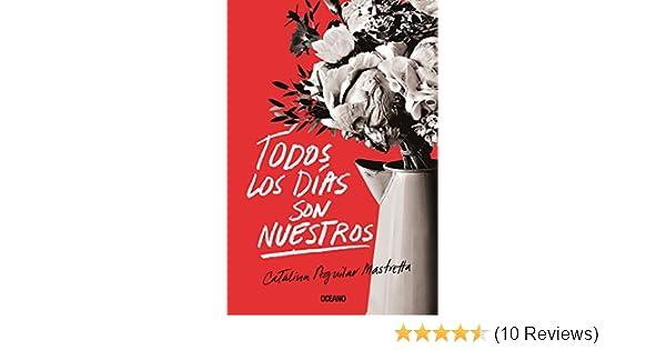 Todos los días son nuestros (El día siguiente) (Spanish Edition) - Kindle edition by Catalina Aguilar Mastretta. Literature & Fiction Kindle eBooks ...