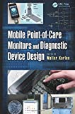Mobile Point-Of-Care Monitors and Diagnostic Device Design, , 1466589299