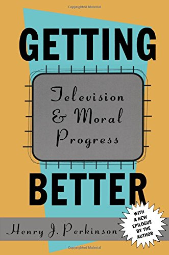 Read Online Getting Better: Television and Moral Progress pdf epub