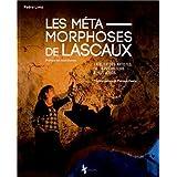 Les métamorphoses de Lascaux : L'atelier des artistes, de la préhistoire à nos jours