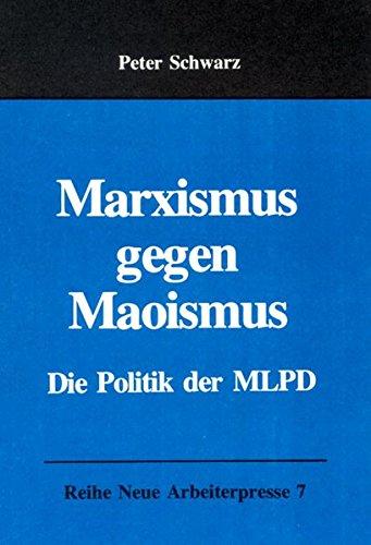 Marxismus gegen Maoismus: Die Politik der MLPD (Neue Arbeiterpresse)