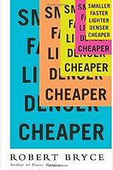 Smaller, Faster, Lighter, Denser, Cheaper by Robert Bryce (29-May-2014) Hardcover Hardcover