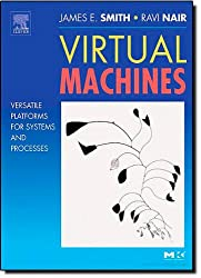 Virtual Machines. Versatile Platforms for Systems and Processes (The Morgan Kaufmann Series in Computer Architecture and Design)