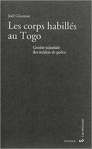 Livre Les corps habillés au Togo. Genèse coloniale des métiers de police pdf