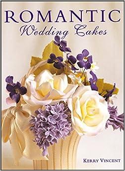 Romantic Wedding Cakes (Merehurst Cake Decorating): Kerry ...