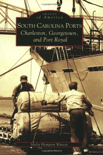 Read Online South Carolina Ports:  Charleston,  Georgetown, and Port Royal  (SC)  (Images of America) PDF
