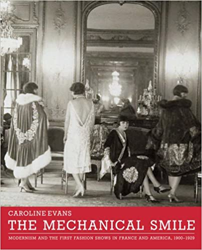 The Mechanical Smile: Modernism and the First Fashion Shows