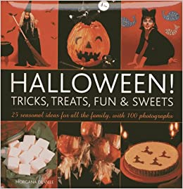 Book Halloween! Tricks, Treats, Fun and Sweets: 25 Seasonal Ideas for All the Family, with 100 Photographs