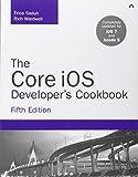 The Core iOS Developer's Cookbook (5th Edition)