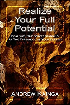 Realize Your Full Potential: Deal with the Forces Standing At The Threshold of Your Destiny
