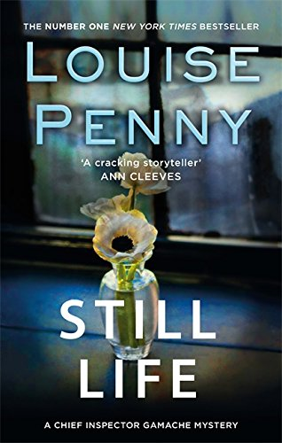 Still Life Chief Inspector Armand Gamache 1 By Louise Penny