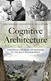 Cognitive Architecture : Designing for How We Respond to the Built Environment, Sussman, Ann and Hollander, Justin B., 0415724694