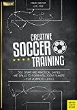 Creative Soccer Training: 350 Smart and Practical Games and Drills to Form Intelligent Players - for Advanced Levels (Meyer & Meyer Premium)