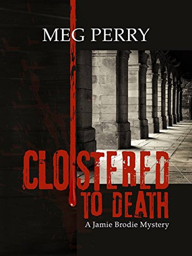 Cloistered to Death: A Jamie Brodie Mystery (Jamie Brodie Mysteries Book 16) by [Perry, Meg]