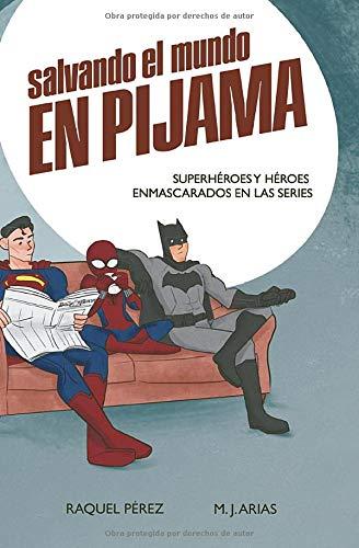 Salvando el mundo en pijama: Superhéroes y héroes ...