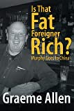 Is That Fat Foreigner Rich?, Graeme Allen, 1491878622