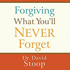 Forgiving What You'll Never Forget Audiobook
