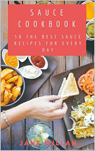 Sauce Cookbook: 50 The Best Sauce Recipes for Every Day (Sauce Book Book (Best 50 Salsas)