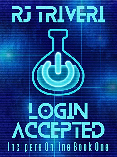 Login Accepted: A LitRPG Novel (Incipere Online Book 1)