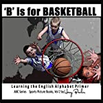 B Is for Basketball: A Fun Way to Learn Your Alphabet | Harry Barker