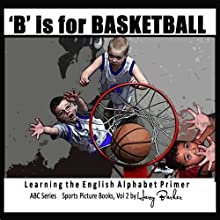 B Is for Basketball: A Fun Way to Learn Your Alphabet Audiobook by Harry Barker Narrated by Dawn Anderson