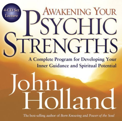 Download By John Holland - Awakening Your Psychic Strengths 4-CD: A Complete Program for Developing Your Inner Guidance and Spiritual Potential (1st Edition) (8/16/07) pdf