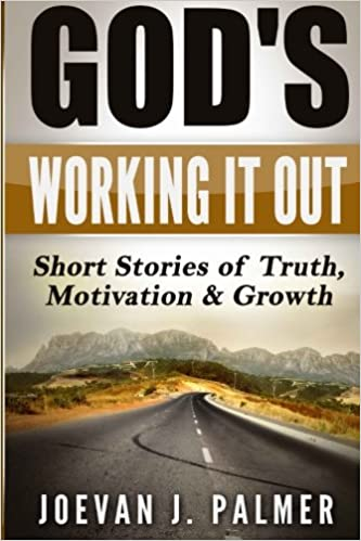 God's Working It Out: Short Stories of Truth, Motivation and Growth