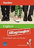 Alltagstauglich Englisch: Die wichtigsten Sätze zum Mitreden/Buch mit MP3- Download