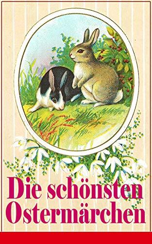 Die schönsten Ostermärchen: Rätselhaftes Ostermärchen + Der Hase und der Igel + Als ich nach Emaus zog + Die Ostereier + Die Schnellläufer + Der Kamerad des Frühling + Hans Donnerstag (German Edition)