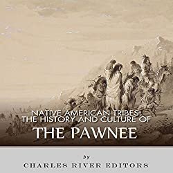 Native American Tribes: The History and Culture of the Pawnee