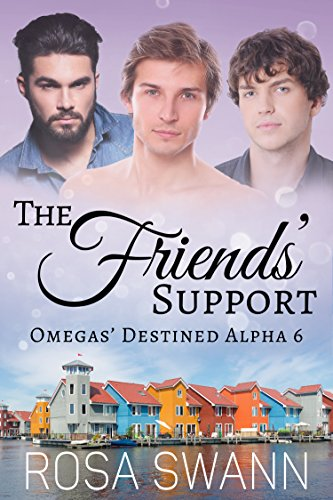 The Friends' Support (Omegas' Destined Alpha 6): MMM Alpha/Omega Mpreg Romance