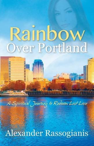 Rainbow Over Portland: A Spiritual Journey to Redeem Lost Love