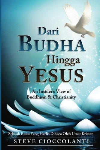 Dari Budha Hingga Yesus (From Buddha to Jesus Indonesian Edition): Sebuah Pandangan Orang Dalam Tentang Ajaran Budha Dan Kekristenan