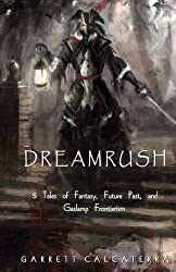 Dreamrush: 5 Tales of Fantasy, Future Past, and Gaslamp Frontierism