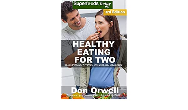 Healthy Eating For Two: Over 210 Quick & Easy Gluten Free Low Cholesterol Whole Foods Cooking For Two Recipes full of Antioxidants & Phytochemicals (Natural Weight Loss Transformation Book 260)