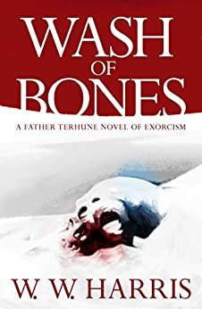 Wash of Bones: A Father Terhune Novel of Exorcism by [Harris, W. W.]
